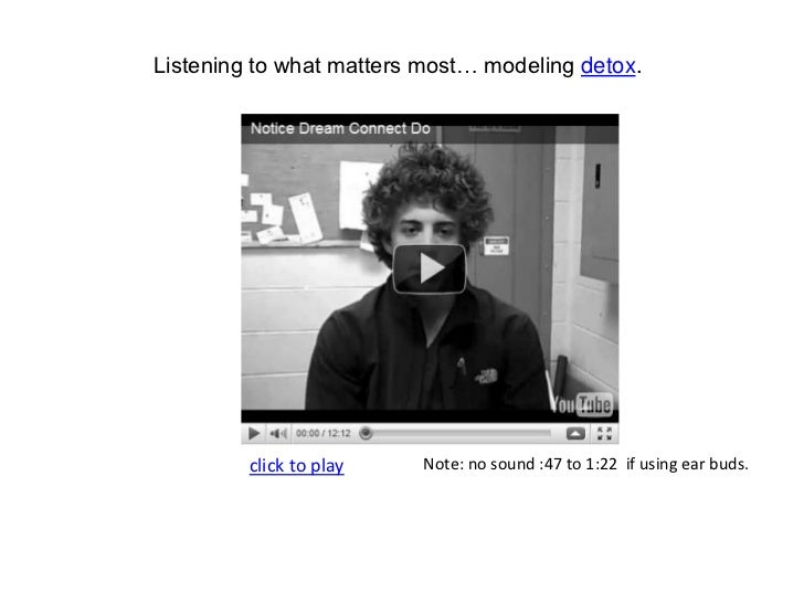Listening to what matters most… modeling detox.<br />click to play<br />Note: no sound :47 to 1:22  if using ear buds.<br />