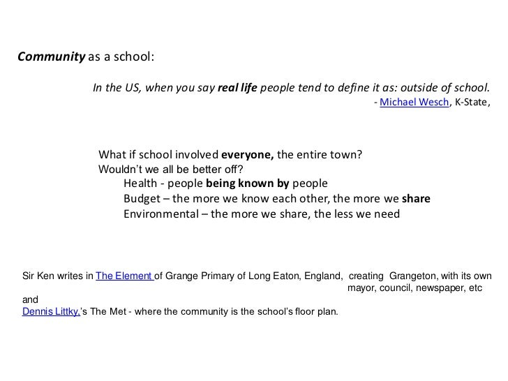 Community as a school:<br />In the US, when you say real life people tend to define it as: outside of school.<br />- Micha...