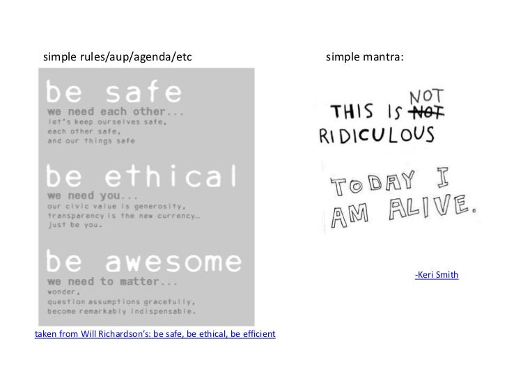 simple rules/aup/agenda/etc<br />simple mantra:<br />-Keri Smith<br />taken from Will Richardson's: be safe, be ethical, b...