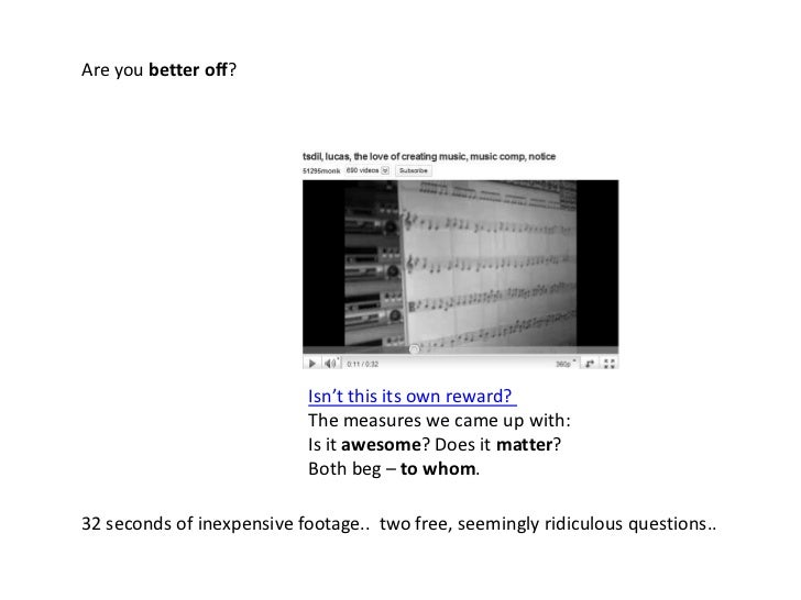Are you better off?<br />Isn't this its own reward? <br />The measures we came up with:<br />Is it awesome? Does it matter...