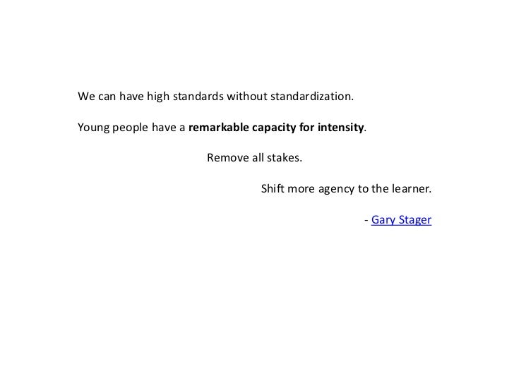We can have high standards without standardization. <br />Young people have a remarkable capacity for intensity. <br />Rem...
