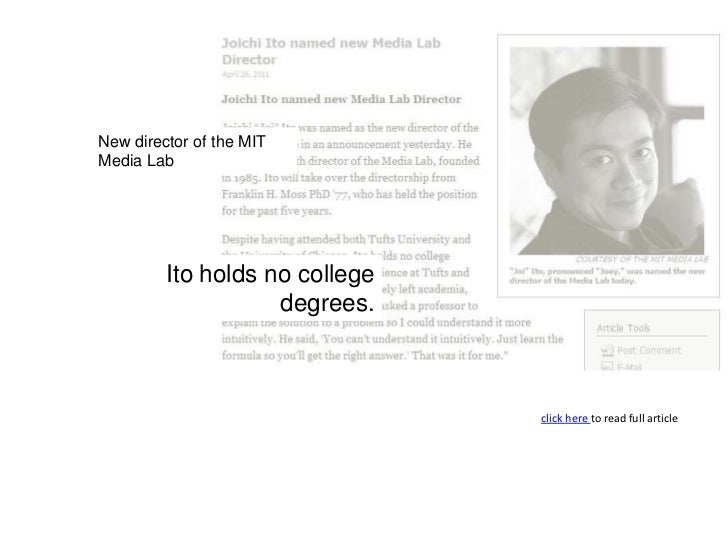 New director of the MIT <br />Media Lab<br />Ito holds no college degrees.<br />click here to read full article<br />