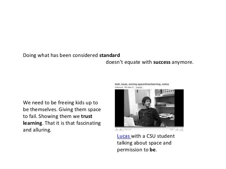 Doing what has been considered standard<br />doesn't equate with success anymore.<br />We need to be freeing kids up to <b...