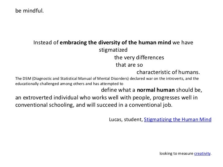 be mindful.<br />Instead of embracing the diversity of the human mind we have <br />stigmatized <br />                    ...