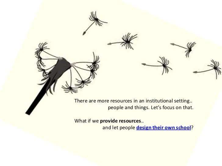 There are more resources in an institutional setting..<br />people and things. Let's focus on that.<br />What if we provid...