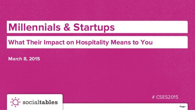 # CSES2015 Millennials & Startups Page 1 March 8, 2015 1 What Their Impact on Hospitality Means to You