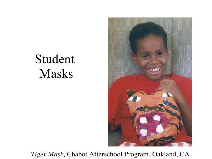 Student  Masks Tiger Mask , Chabot Afterschool Program, Oakland, CA