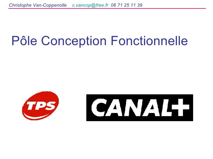 Pôle Conception Fonctionnelle Christophe Van-Coppenolle  [email_address]   06 71 25 11 39