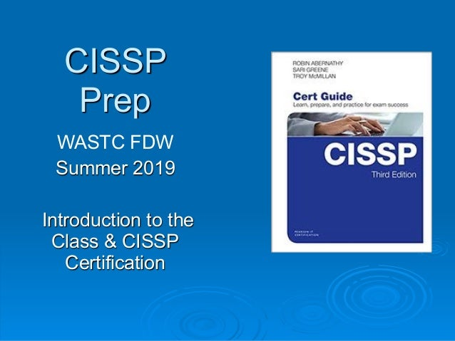 CISSP Prep WASTC FDW Summer 2019 Introduction to the Class & CISSP Certification