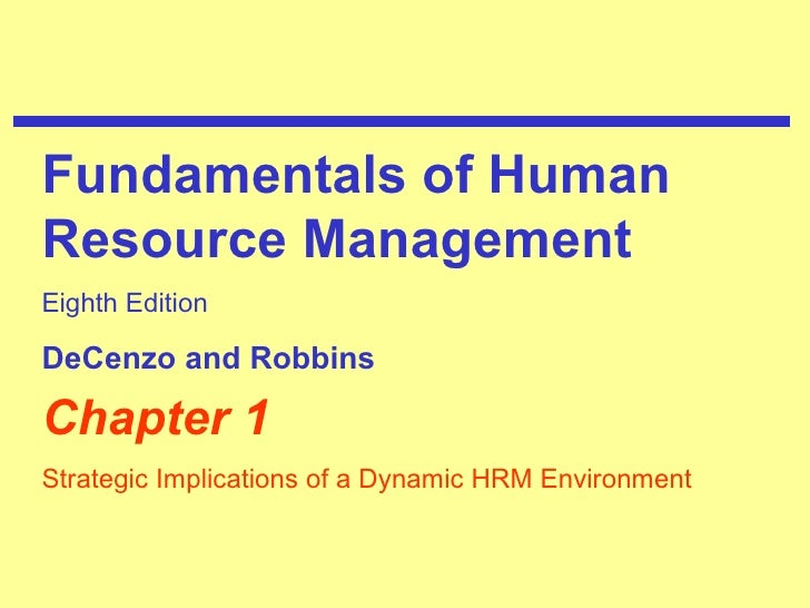 Chapter 1 Strategic Implications of a Dynamic HRM Environment Fundamentals of Human Resource Management Eighth Edition DeC...