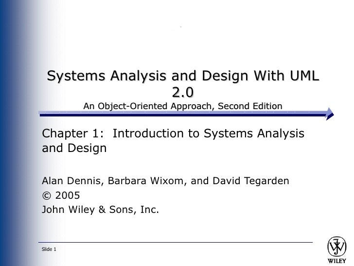 Systems Analysis and Design With UML 2.0 An Object-Oriented Approach, Second Edition Chapter 1:  Introduction to Systems A...