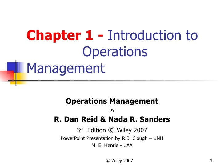 Chapter 1 -  Introduction to  Operations Management Operations Management by R. Dan Reid & Nada R. Sanders 3 rd   Edition ...