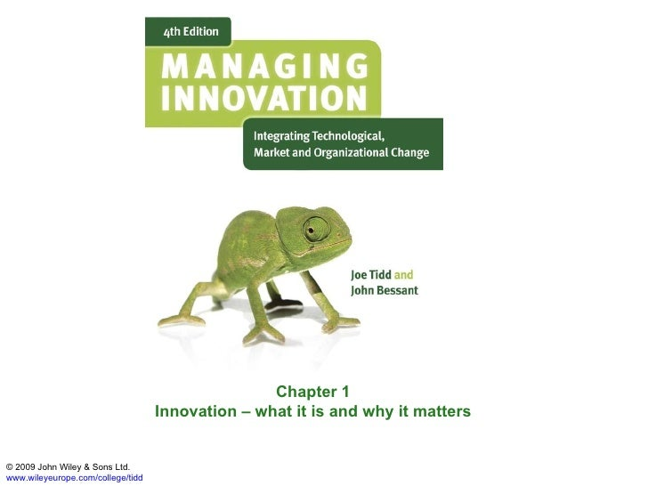 Chapter 1 Innovation – what it is and why it matters © 2009 John Wiley & Sons Ltd. www.wileyeurope.com/college/tidd