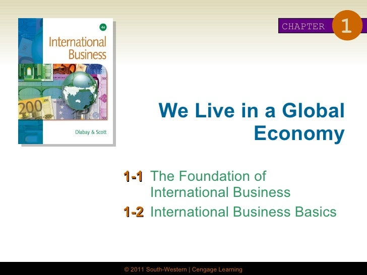 We Live in a Global Economy 1-1 The Foundation of International Business 1-2 International Business Basics CHAPTER 1