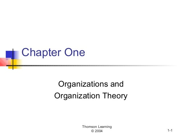 Thomson Learning © 2004 1-1 Chapter One Organizations and Organization Theory