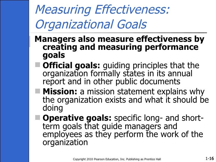 Measuring Effectiveness: Organizational Goals <ul><li>Managers also measure effectiveness by creating and measuring perfor...