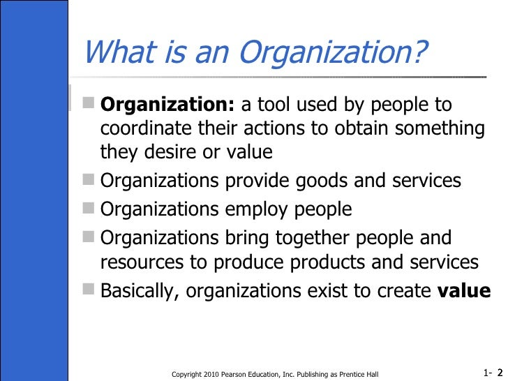 What is an Organization? <ul><li>Organization:  a tool used by people to coordinate their actions to obtain something they...