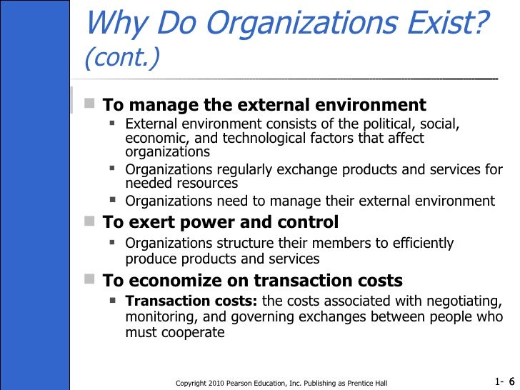 Why Do Organizations Exist?  (cont.) <ul><li>To manage the external environment </li></ul><ul><ul><li>External environment...