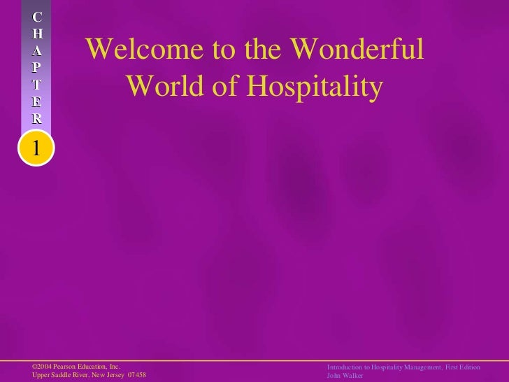 CHAP                Welcome to the WonderfulTE                  World of HospitalityR1©2004 Pearson Education, Inc.       ...