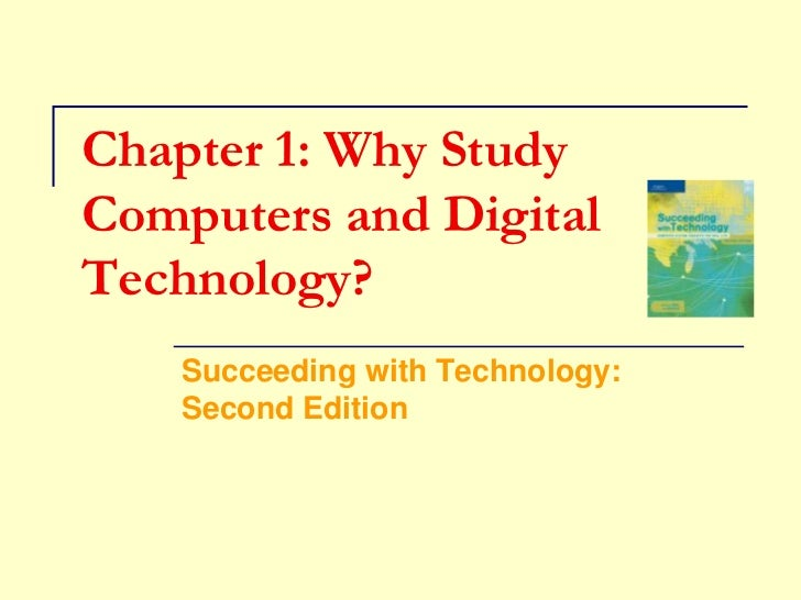 Chapter 1: Why Study Computers and Digital Technology?<br />Succeeding with Technology: Second Edition<br />