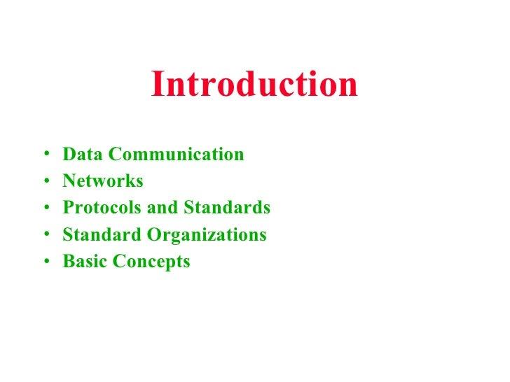 Introduction <ul><li>Data Communication </li></ul><ul><li>Networks </li></ul><ul><li>Protocols and Standards </li></ul><ul...
