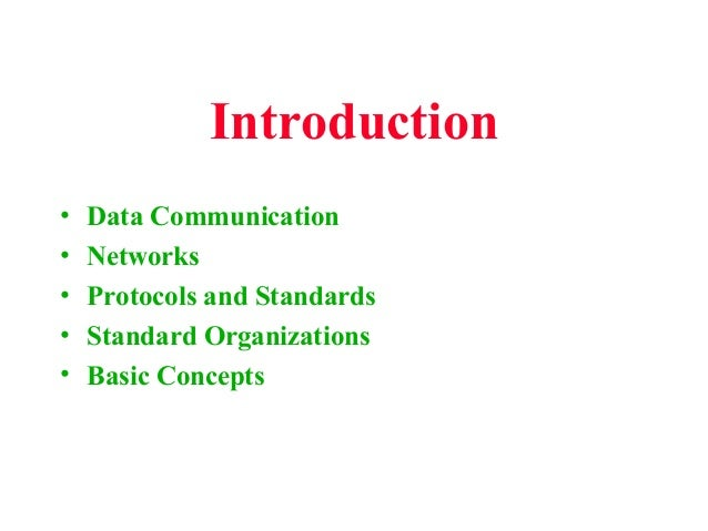Introduction • • • • •  Data Communication Networks Protocols and Standards Standard Organizations Basic Concepts