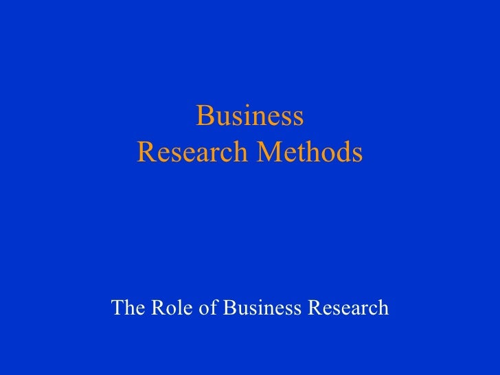 Business Research Methods The Role of Business Research