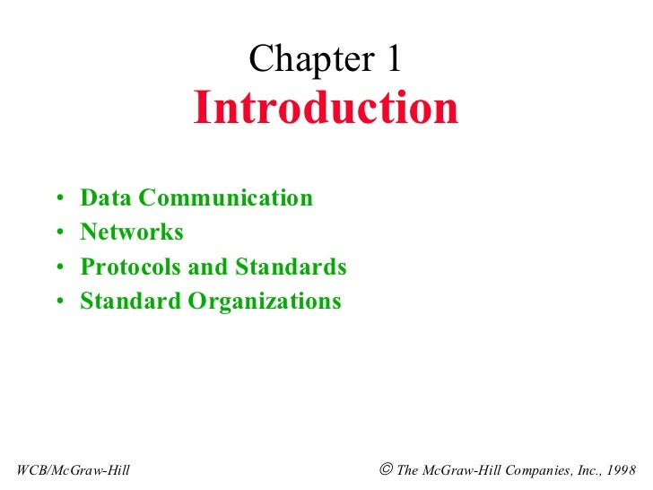 Chapter 1 Introduction <ul><li>Data Communication </li></ul><ul><li>Networks </li></ul><ul><li>Protocols and Standards </l...
