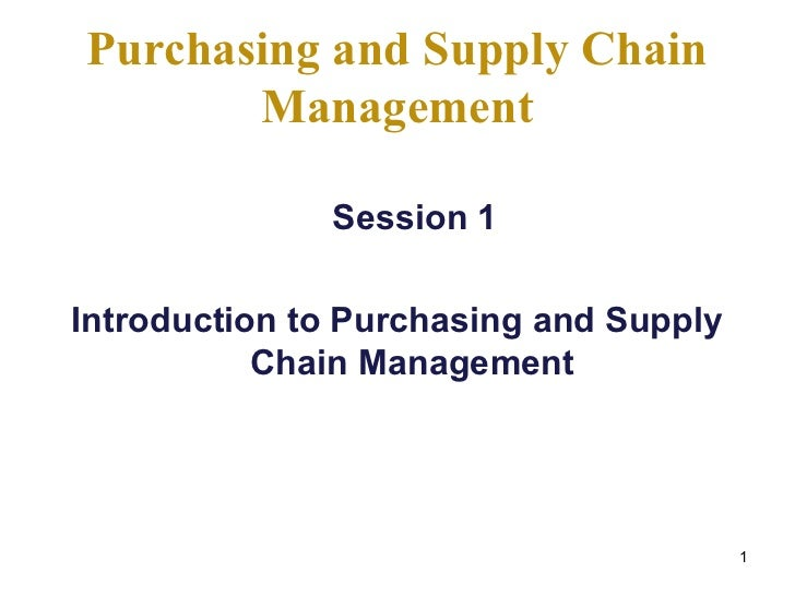 Purchasing and Supply Chain       Management              Session 1Introduction to Purchasing and Supply           Chain M...