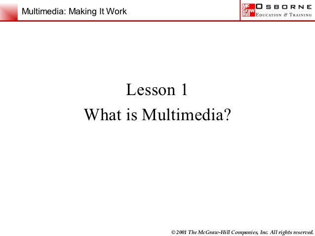 Multimedia: Making It Work                    Lesson 1               What is Multimedia?                             © 200...