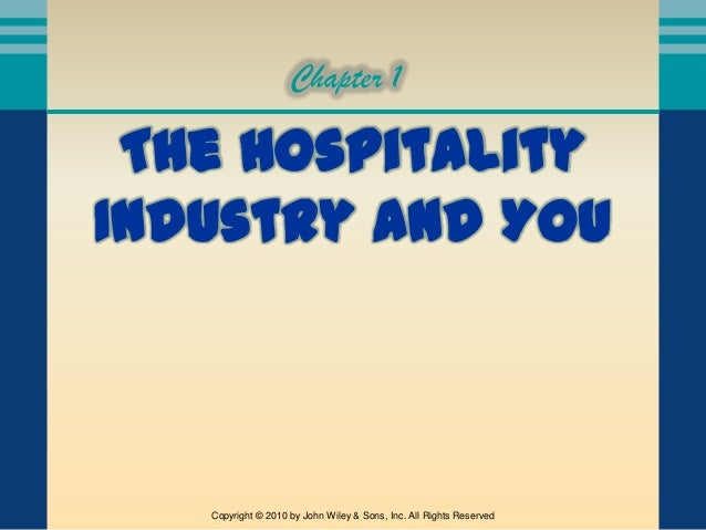 Chapter 1 The HospitalityIndustry and You   Copyright © 2010 by John Wiley & Sons, Inc. All Rights Reserved