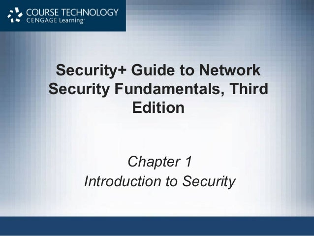 Security+ Guide to NetworkSecurity Fundamentals, Third           Edition           Chapter 1    Introduction to Security