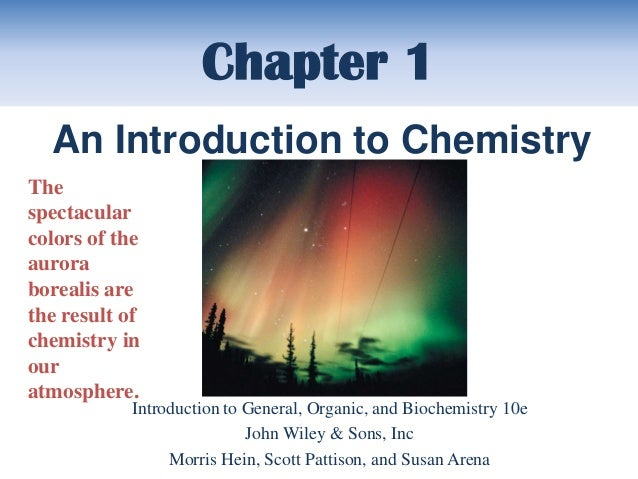 Chapter 1  An Introduction to ChemistryThespectacularcolors of theauroraborealis arethe result ofchemistry inouratmosphere...
