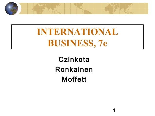 INTERNATIONAL  BUSINESS, 7e    Czinkota   Ronkainen     Moffett               1