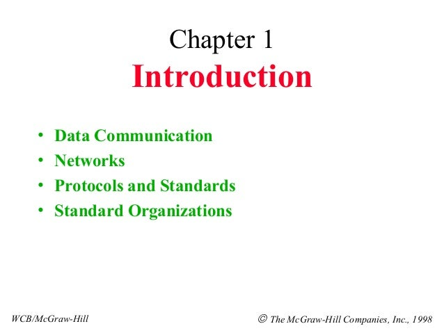 Chapter 1                  Introduction     •   Data Communication     •   Networks     •   Protocols and Standards     • ...