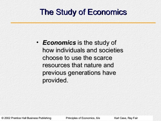 The Study of Economics                            • Economics is the study of                              how individuals...