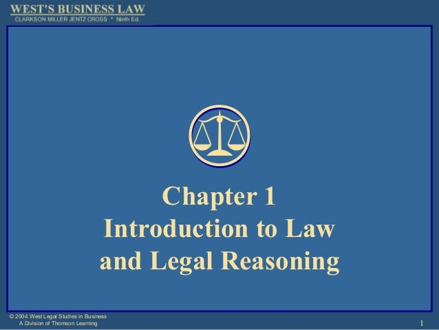 1 © 2004 West Legal Studies in Business A Division of Thomson Learning Chapter 1 Introduction to Law and Legal Reasoning
