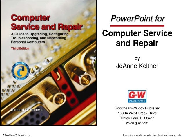 PowerPoint for Computer Service and Repair by  JoAnne Keltner  Goodheart-Willcox Publisher 18604 West Creek Drive Tinley P...