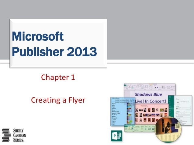 Microsoft Publisher 2013 Chapter 1 Creating a Flyer