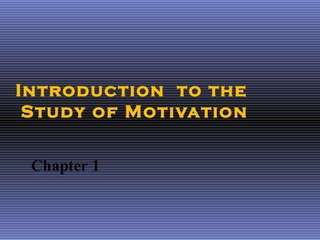 Introduction to the Study of Motivation Chapter 1