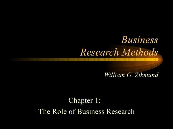Business            Research Methods                   William G. Zikmund         Chapter 1:The Role of Business Research