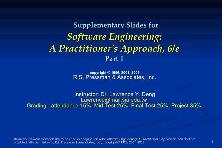 Supplementary Slides for Software Engineering: A Practitioner's Approach, 6/e Part 1 copyright © 1996, 2001, 2005 R.S. Pre...