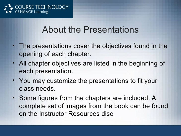 About the Presentations <ul><li>The presentations cover the objectives found in the opening of each chapter. </li></ul><ul...