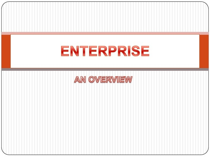  An enterprise is the group of people with a  common goal, which has certain resources at  its disposal to achieve the pr...