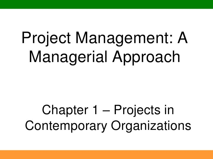 Project Management: A Managerial Approach<br />Chapter 1 – Projects in Contemporary Organizations<br />