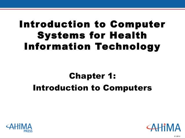 © 2010 Introduction to Computer Systems for Health Information Technology Chapter 1: Introduction to Computers