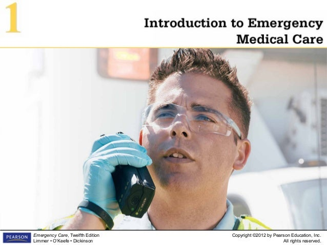Copyright ©2012 by Pearson Education, Inc. All rights reserved. Emergency Care, Twelfth Edition Limmer • O'Keefe • Dickins...