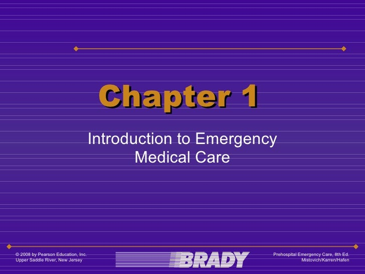 Chapter 1 Introduction to Emergency Medical Care © 2008 by Pearson Education, Inc.  Upper Saddle River, New Jersey Prehosp...