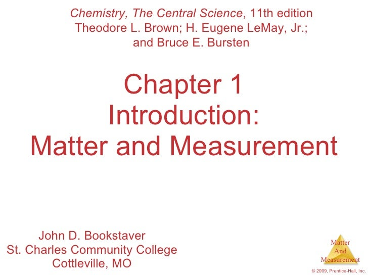 Chapter 1 Introduction: Matter and Measurement John D. Bookstaver St. Charles Community College Cottleville, MO Chemistry,...