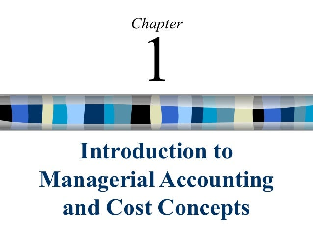 Introduction to Managerial Accounting and Cost Concepts Chapter 1